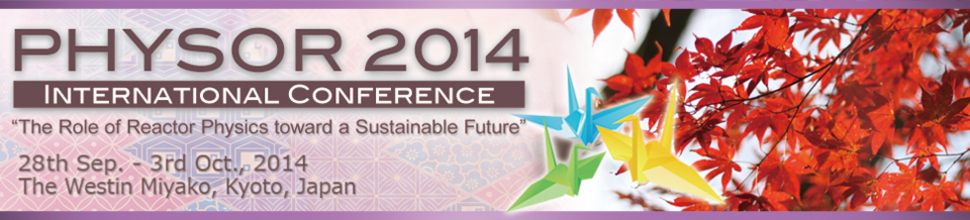 PHYSOR2014, 28th Sep.-3rd. Oct. 2014, The Westin Miyako, Kyoto, Japan
